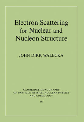 Cambridge Monographs on Particle Physics, Nuclear Physics and Cosmology: Electron Scattering for Nuclear and Nucleon Structure Series Number 16 (Paperback)