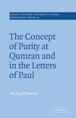 The Concept of Purity at Qumran and in the Letters of Paul - Society for New Testament Studies Monograph Series (Paperback)