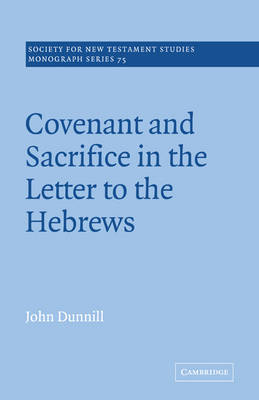 Covenant and Sacrifice in the Letter to the Hebrews - Society for New Testament Studies Monograph Series (Paperback)