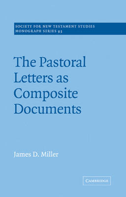 The Pastoral Letters as Composite Documents - Society for New Testament Studies Monograph Series (Paperback)