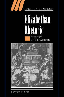 Ideas in Context: Elizabethan Rhetoric: Theory and Practice Series Number 63 (Paperback)