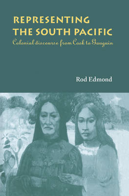 Representing the South Pacific: Colonial Discourse from Cook to Gauguin (Paperback)