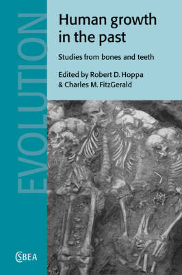 Human Growth in the Past: Studies from Bones and Teeth - Cambridge Studies in Biological and Evolutionary Anthropology 25 (Paperback)