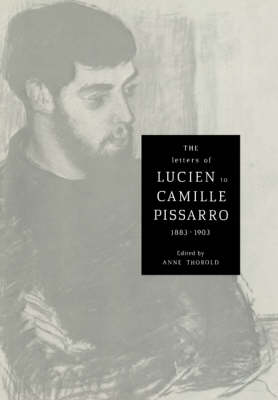 The Letters of Lucien to Camille Pissarro, 1883-1903 - Cambridge Studies in the History of Art (Paperback)