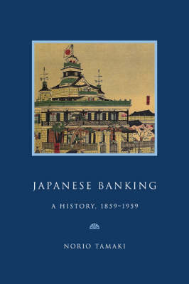 Japanese Banking: A History, 1859-1959 - Studies in Macroeconomic History (Paperback)