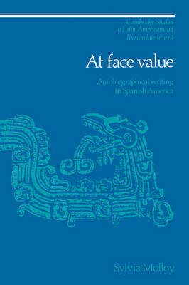 At Face Value: Autobiographical Writing in Spanish America - Cambridge Studies in Latin American and Iberian Literature 4 (Paperback)