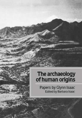 The Archaeology of Human Origins: Papers by Glynn Isaac (Paperback)