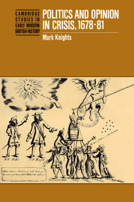 Cambridge Studies in Early Modern British History: Politics and Opinion in Crisis, 1678-81 (Paperback)