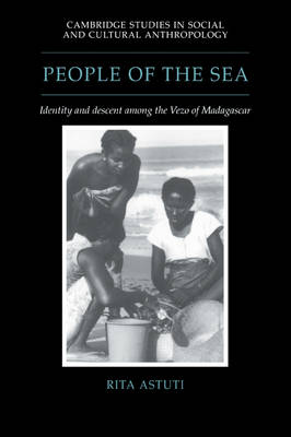 People of the Sea: Identity and Descent among the Vezo of Madagascar - Cambridge Studies in Social and Cultural Anthropology 95 (Paperback)