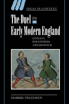 The Duel in Early Modern England: Civility, Politeness and Honour - Ideas in Context 65 (Paperback)