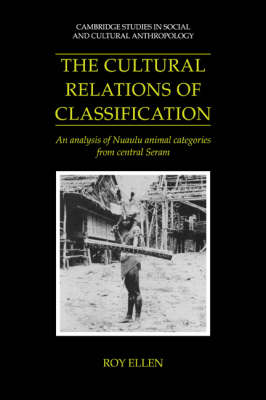 The Cultural Relations of Classification: An Analysis of Nuaulu Animal Categories from Central Seram - Cambridge Studies in Social and Cultural Anthropology 91 (Paperback)