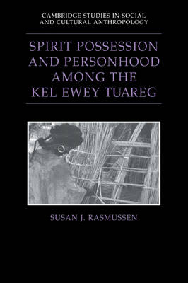 Spirit Possession and Personhood among the Kel Ewey Tuareg - Cambridge Studies in Social and Cultural Anthropology 94 (Paperback)
