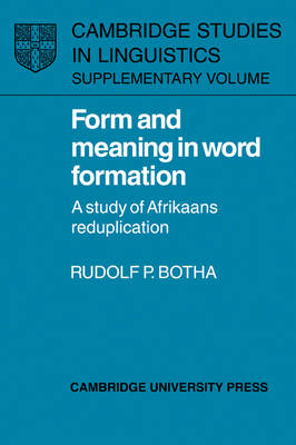 Form and Meaning in Word Formation: A Study of Afrikaans Reduplication - Cambridge Studies in Linguistics (Paperback)