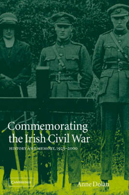 Commemorating the Irish Civil War: History and Memory, 1923-2000 - Studies in the Social and Cultural History of Modern Warfare (Paperback)