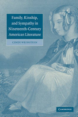 Family, Kinship, and Sympathy in Nineteenth-Century American Literature - Cambridge Studies in American Literature and Culture (Paperback)