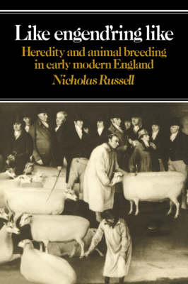 Like Engend'ring Like: Heredity and Animal Breeding in Early Modern England (Paperback)