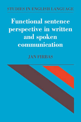 Functional Sentence Perspective in Written and Spoken Communication - Studies in English Language (Paperback)