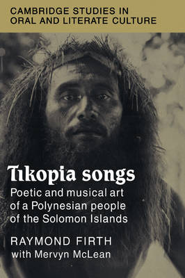 Tikopia Songs: Poetic and Musical Art of a Polynesian People of the Solomon Islands - Cambridge Studies in Oral and Literate Culture 20 (Paperback)