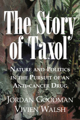 The Story of Taxol: Nature and Politics in the Pursuit of an Anti-Cancer Drug (Paperback)