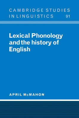 Lexical Phonology and the History of English - Cambridge Studies in Linguistics 91 (Paperback)