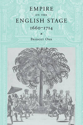 Empire on the English Stage 1660-1714 (Paperback)