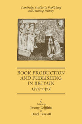 Book Production and Publishing in Britain 1375-1475 - Cambridge Studies in Publishing and Printing History (Paperback)