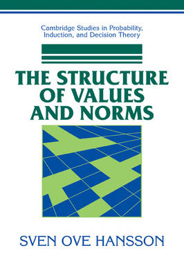 The Structure of Values and Norms - Cambridge Studies in Probability, Induction and Decision Theory (Paperback)