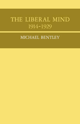 Cambridge Studies in the History and Theory of Politics: The Liberal Mind 1914-29 (Paperback)