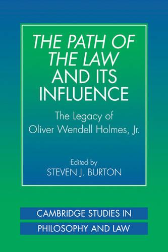 The Path of the Law and its Influence: The Legacy of Oliver Wendell Holmes, Jr - Cambridge Studies in Philosophy and Law (Paperback)