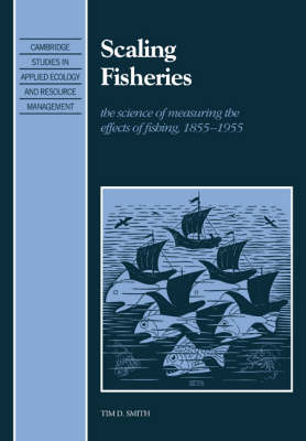 Scaling Fisheries: The Science of Measuring the Effects of Fishing, 1855-1955 - Cambridge Studies in Applied Ecology and Resource Management (Paperback)