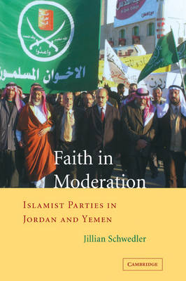 Faith in Moderation: Islamist Parties in Jordan and Yemen (Paperback)