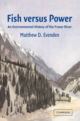 Fish versus Power: An Environmental History of the Fraser River - Studies in Environment and History (Paperback)