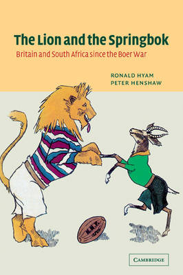 The Lion and the Springbok: Britain and South Africa since the Boer War (Paperback)