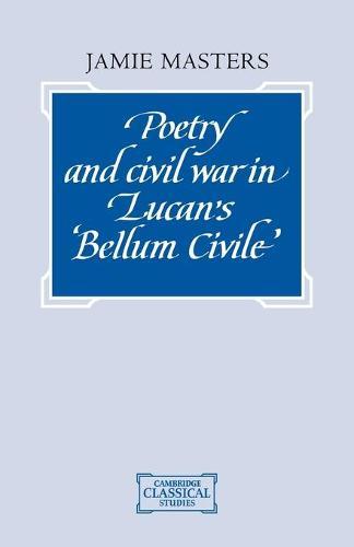 Poetry and Civil War in Lucan's Bellum Civile - Cambridge Classical Studies (Paperback)