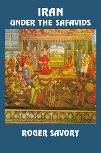 Iran Under the Safavids (Paperback)