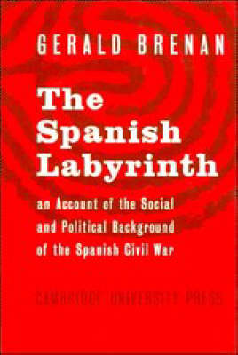 The Spanish Labyrinth: An Account of the Social and Political Background of the Spanish Civil War (Hardback)