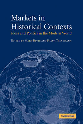 Markets in Historical Contexts: Ideas and Politics in the Modern World (Paperback)