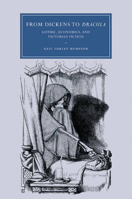 Cambridge Studies in Nineteenth-Century Literature and Culture: From Dickens to Dracula: Gothic, Economics, and Victorian Fiction Series Number 48 (Paperback)