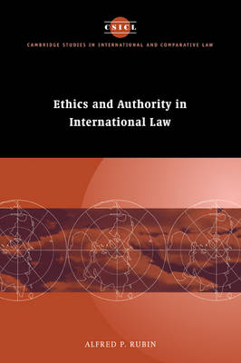 Ethics and Authority in International Law - Cambridge Studies in International and Comparative Law (Paperback)