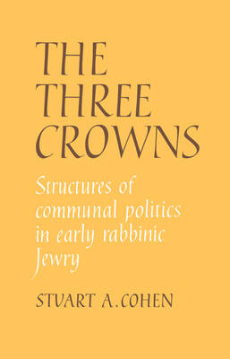 The Three Crowns: Structures of Communal Politics in Early Rabbinic Jewry (Paperback)
