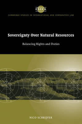 Cambridge Studies in International and Comparative Law: Sovereignty over Natural Resources: Balancing Rights and Duties Series Number 4 (Paperback)