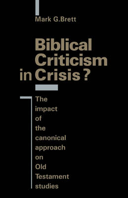 Biblical Criticism in Crisis?: The Impact of the Canonical Approach on Old Testament Studies (Paperback)