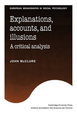 European Monographs in Social Psychology: Explanations, Accounts, and Illusions: A Critical Analysis (Paperback)
