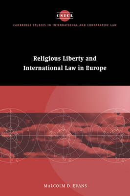 Religious Liberty and International Law in Europe - Cambridge Studies in International and Comparative Law 6 (Paperback)