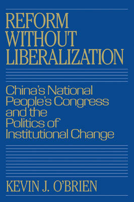Reform without Liberalization: China's National People's Congress and the Politics of Institutional Change (Paperback)