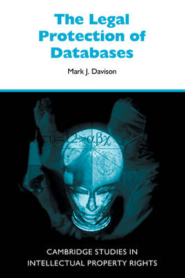 The Legal Protection of Databases - Cambridge Intellectual Property and Information Law (Paperback)