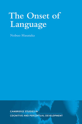 Cambridge Studies in Cognitive and Perceptual Development: The Onset of Language Series Number 9 (Paperback)