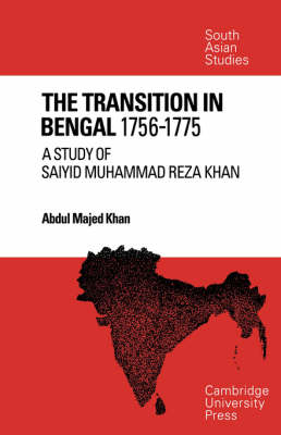 The Transition in Bengal, 1756-75: A Study of Saiyid Muhammad Reza Khan - Cambridge South Asian Studies (Paperback)