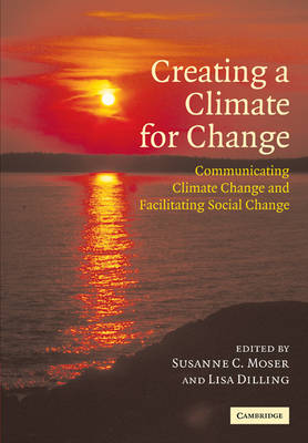 Creating a Climate for Change: Communicating Climate Change and Facilitating Social Change (Paperback)