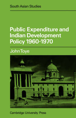 Public Expenditure and Indian Development Policy 1960-70 - Cambridge South Asian Studies (Paperback)